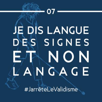 Bonne résolution n°7 : Je dis « langue des signes » et non langage.