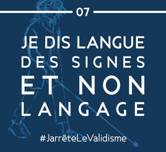 Bonne résolution n°7 : Je dis «langue» des signes et non langage.