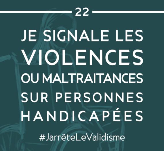 Bonne résolution n°22 : Je signale les violences ou maltraitances sur personnes handicapées.