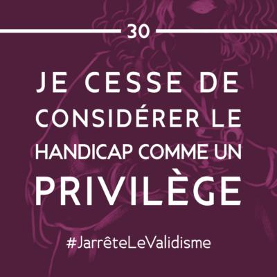 Bonne résolution n°30 : Je cesse de considérer le handicap… comme un privilège.