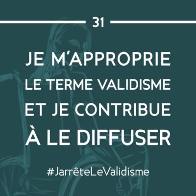 Bonne résolution n°31 : Je m'approprie le terme « validisme » et je contribue à le diffuser.