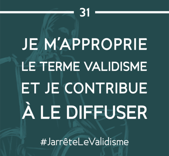 Bonne résolution n°31 : Je m'approprie le terme «validisme» et je contribue à le diffuser.
